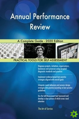 Annual Performance Review A Complete Guide - 2020 Edition