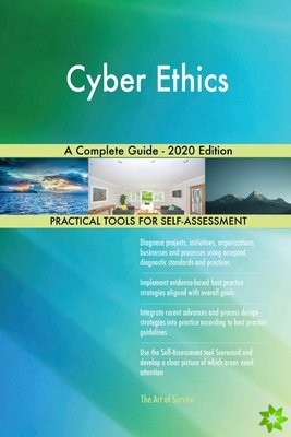 Cyber Ethics A Complete Guide - 2020 Edition