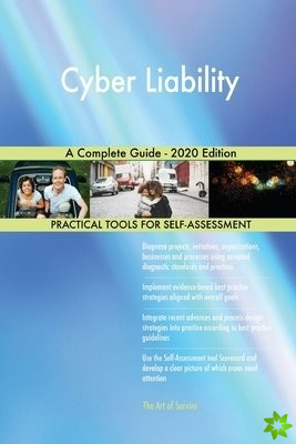 Cyber Liability A Complete Guide - 2020 Edition