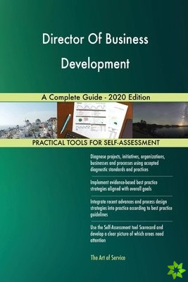 Director Of Business Development A Complete Guide - 2020 Edition