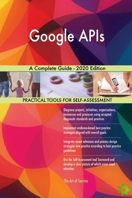 Google APIs A Complete Guide - 2020 Edition