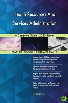 Health Resources And Services Administration A Complete Guide - 2020 Edition