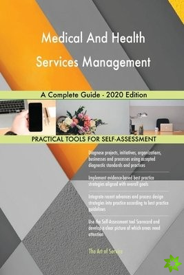 Medical And Health Services Management A Complete Guide - 2020 Edition