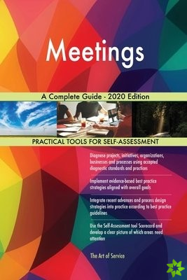 Meetings A Complete Guide - 2020 Edition