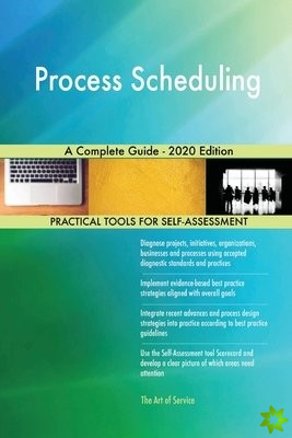 Process Scheduling A Complete Guide - 2020 Edition