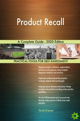 Product Recall A Complete Guide - 2020 Edition