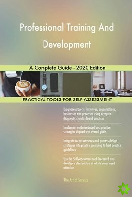 Professional Training And Development A Complete Guide - 2020 Edition