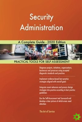 Security Administration A Complete Guide - 2020 Edition