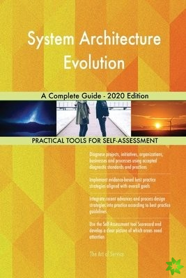System Architecture Evolution A Complete Guide - 2020 Edition