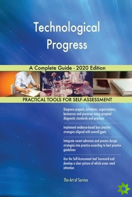 Technological Progress A Complete Guide - 2020 Edition
