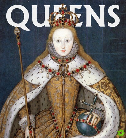Queens: Women Who Ruled, from Ancient Egypt to Buckingham Palace