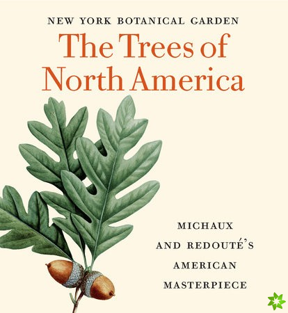 Trees of North America: Michaux and Redoute's American Masterpiece