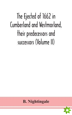 ejected of 1662 in Cumberland and Westmorland, their predecessors and successors (Volume II)