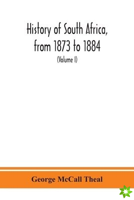 History of South Africa, from 1873 to 1884, twelve eventful years, with continuation of the history of Galekaland, Tembuland, Pondoland, and Bethshuan
