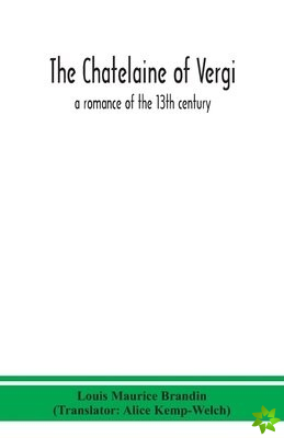 chatelaine of Vergi; a romance of the 13th century