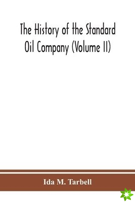 history of the Standard Oil Company (Volume II)