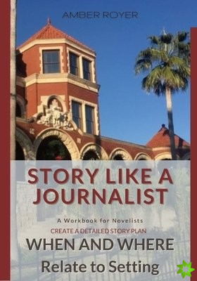 Story Like a Journalist - When and Where Relate to Setting