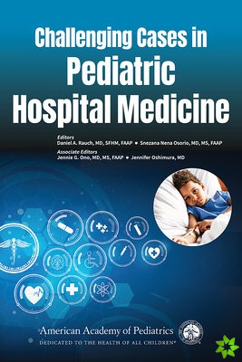 Challenging Cases in Pediatric Hospital Medicine