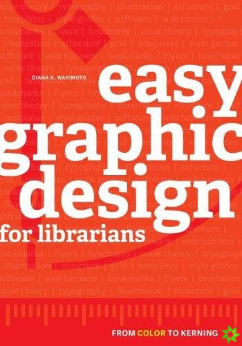 Easy Graphic Design for Librarians