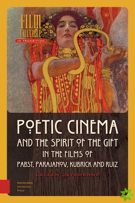 Poetic Cinema and the Spirit of the Gift in the Films of Pabst, Parajanov, Kubrick and Ruiz