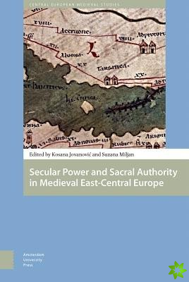 Secular Power and Sacral Authority in Medieval East-Central Europe
