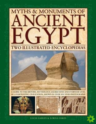 Myths & Monuments of Ancient Egypt: Two Illustrated Encyclopedias
