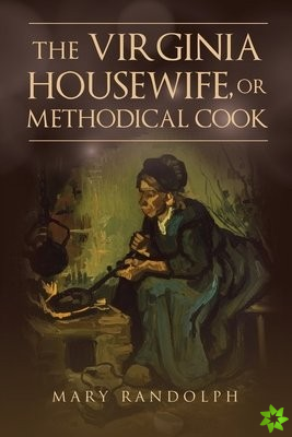 Virginia Housewife, or Methodical Cook