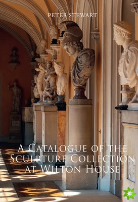 Catalogue of the Sculpture Collection at Wilton House