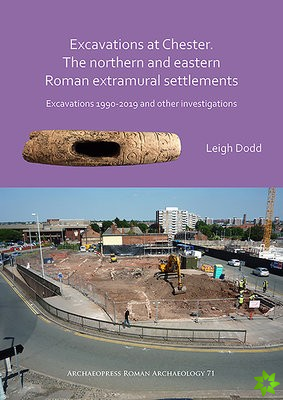 Excavations at Chester. The Northern and Eastern Roman Extramural Settlements