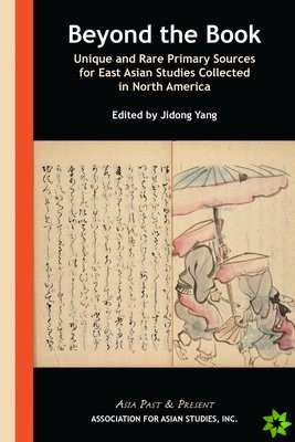 Beyond the Book - Unique and Rare Primary Sources for East Asian Studies Collected in North America