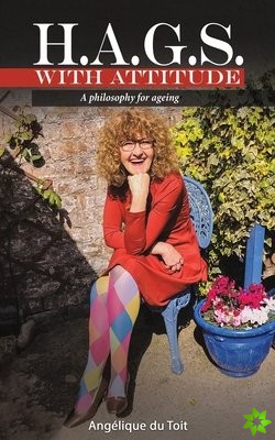 H.A.G.S. with Attitude: A Philosophy for Ageing