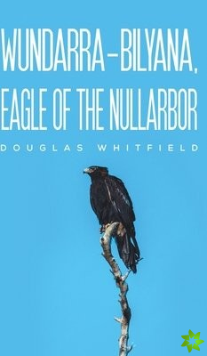 Wundarra-Bilyana, Eagle of the Nullarbor