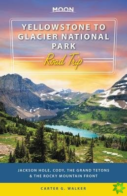 Moon Yellowstone to Glacier National Park Road Trip (First Edition)