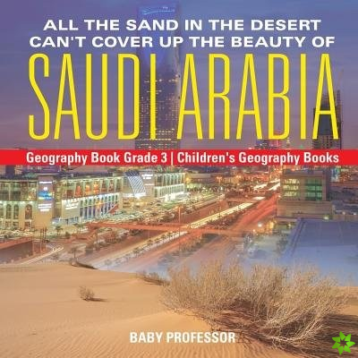 All the Sand in the Desert Can't Cover Up the Beauty of Saudi Arabia - Geography Book Grade 3 - Children's Geography Books