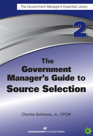 Government Manager's Guide To Source Selection
