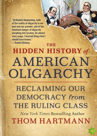 Hidden History of American Oligarchy