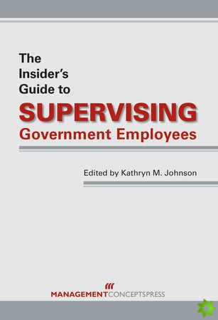 Insider's Guide To Supervising Government Employees