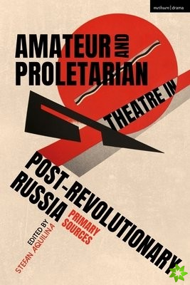 Amateur and Proletarian Theatre in Post-Revolutionary Russia