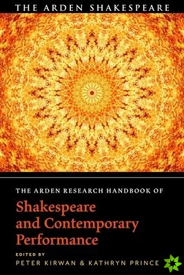 Arden Research Handbook of Shakespeare and Contemporary Performance