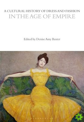 Cultural History of Dress and Fashion in the Age of Empire