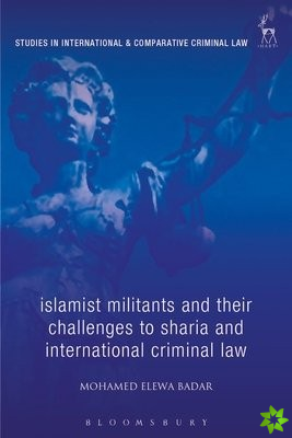 Islamist Militants and their Challenges to Sharia and International Criminal Law