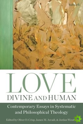 Love, Divine and Human: Contemporary Essays in Systematic and Philosophical Theology