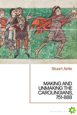 Making and Unmaking the Carolingians