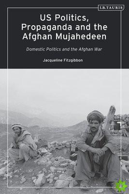 US Politics, Propaganda and the Afghan Mujahedeen: Domestic Politics and the Afghan War