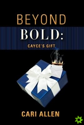 BEYOND BOLD: Cayce's Gift