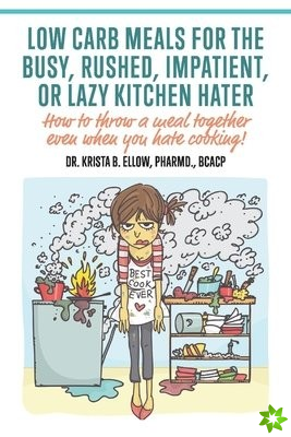 Low Carb Meals for the Busy, Rushed, Impatient or Lazy Kitchen Hater