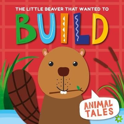 Little Beaver That Wanted to Build