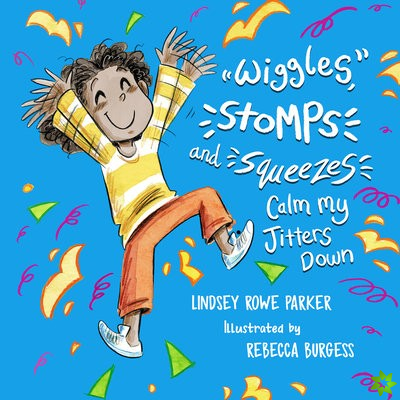 Wiggles, Stomps, and Squeezes Calm My Jitters Down