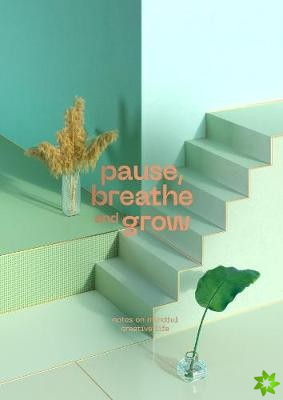Pause, Breathe and Grow