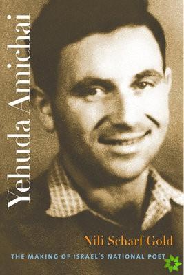 Yehuda Amichai - The Making of Israel's National Poet